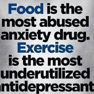 Fitness Motivational Quotes Food Is the Most Abused Anxiety Drug. Exercise Is The Most Underutilized Antidepressant