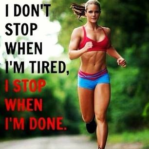 Fitness Motivational Quotes I Don't Stop When I'm Tired. I Stop When I'm Done