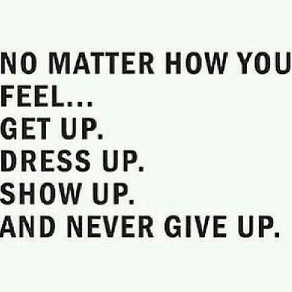 Fitness Motivational Quotes No Matter How You Feel. GET Up, Dress Up, Show Up And Never Give Up