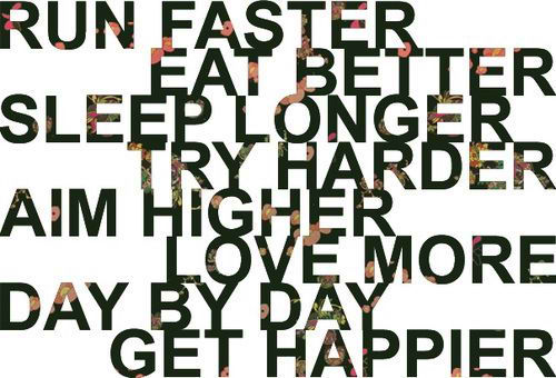 Fitness Motivational Quotes Run Faster, Eat Better, Sleep Longer, Try Harder, Aim Higher, Love More, Day By Day Get Happier