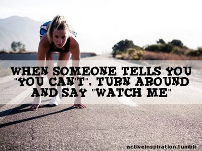 Fitness Motivational Quotes When Someone Tells You (You Can') Turn Around And Say (Watch Me)
