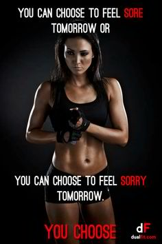 Fitness Motivational Quotes You Can Choose To Feel SORE or SORRY Tomorrow, You Choose
